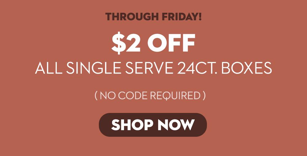 Single Serve $2 off