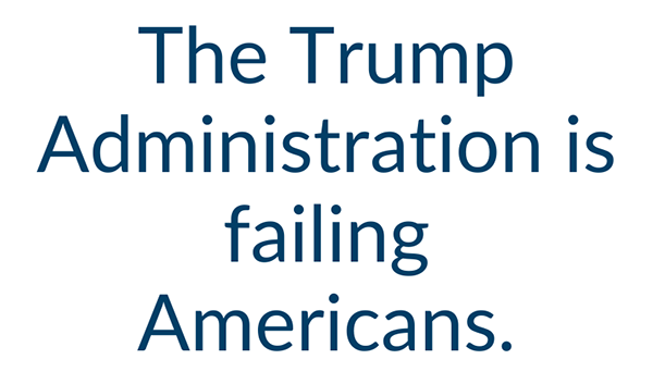The Trump Administration is failing Americans