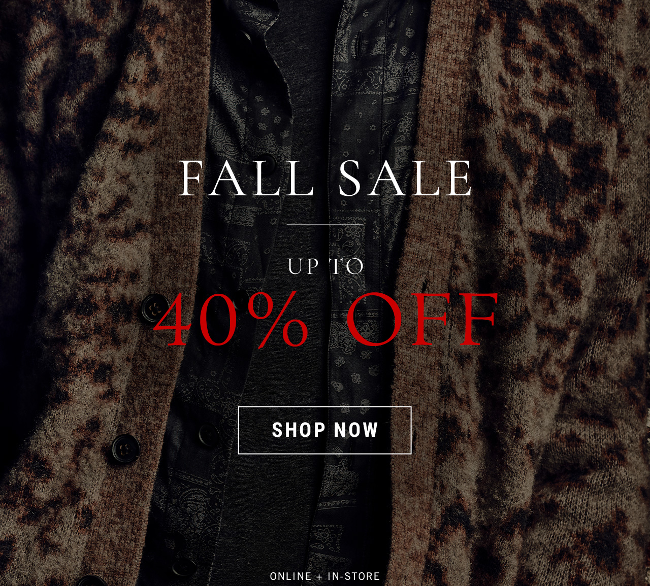 Fall Sale - Up to 40% Off. Shop Now