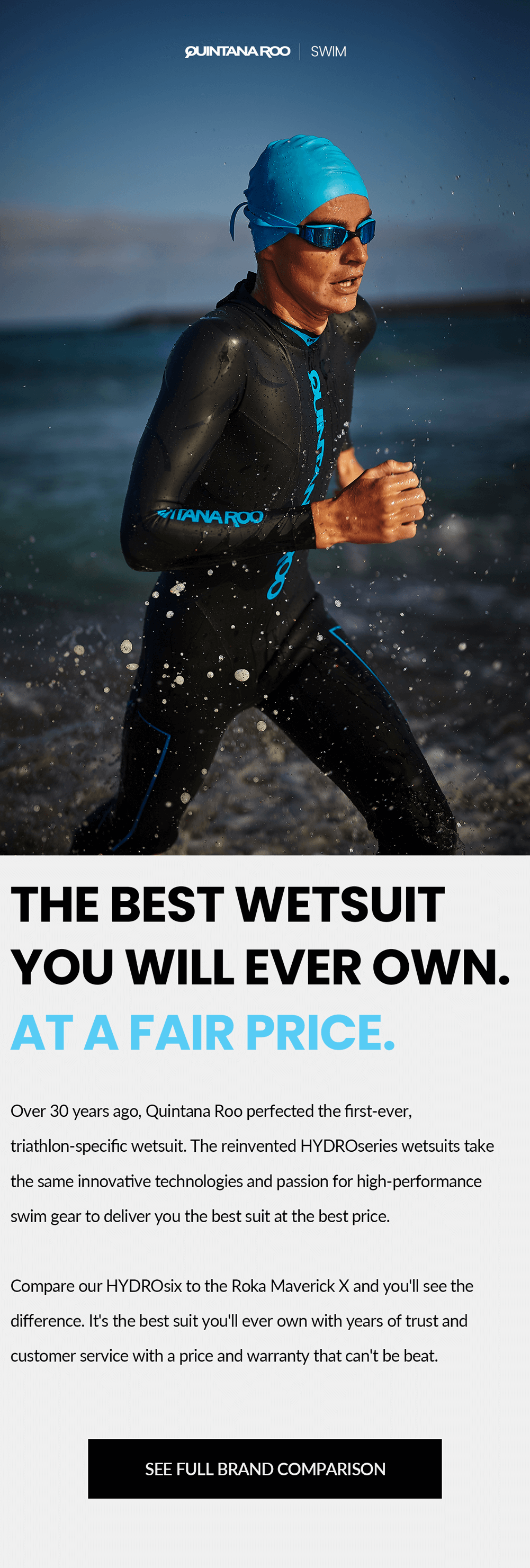 The best wetsuit you will ever own. At a fair price. Compare our HYDROsix to the Roka Maverick X and you'll see the difference.