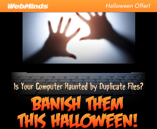 WebMinds Special Hallowen Offer! Is Your Computer Haunted by Duplicate Files? Banish Them This Hallooween!
