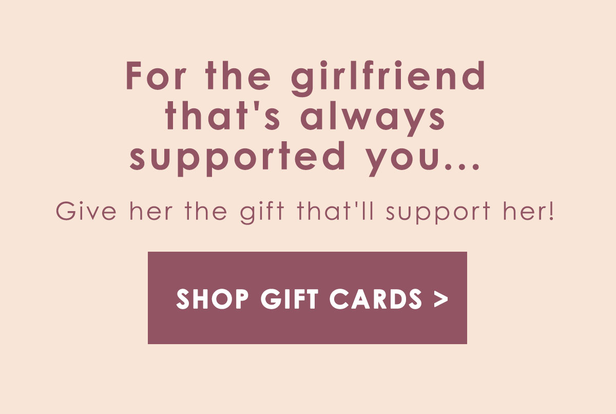 For the girlfriend that's always supported you... Shop gift cards.