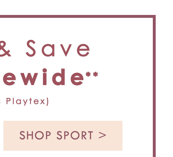 Buy 2 and S a v e 30% Sitewide. Excludes Playtex. Shop Now.