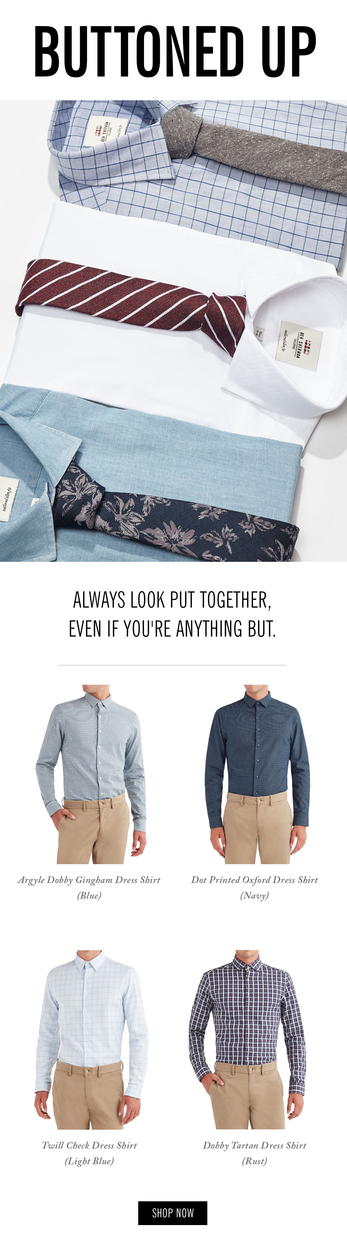 Dress Shirts | Buttoned Up | Always look put together, even if you're anything but.