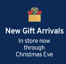 New Gift Arrivals | In store now through Christmas Eve