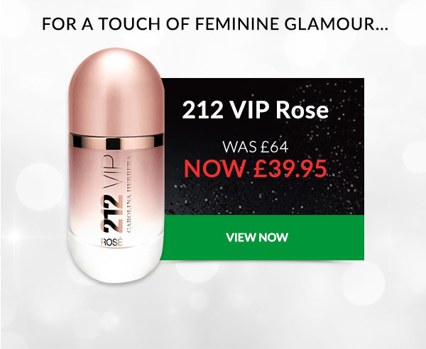 For a touch of feminine glamour... 212 VIP Rose WAS ?64 NOW ?39.95