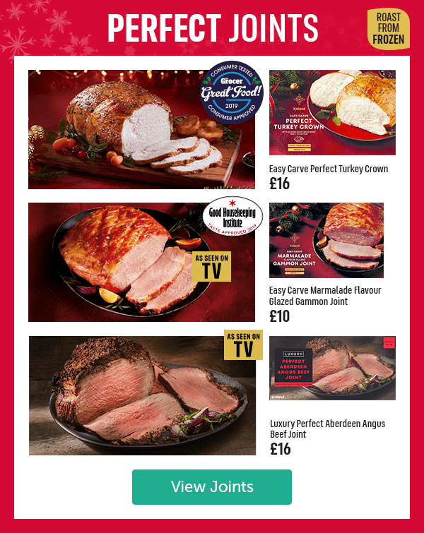 Perfect Joints Roast from frozen Easy Carve Perfect Turkey Crown � Consumer Tested Consumer Approved The Grocer Great Food 2019 Easy Carve Marmalade Flavour Glazed Gammon Joint � As seen on TV Good Housekeeping Institute Taste Approved 2019 Luxury Perfect Aberdeen Angus Beef Joint � As seen on TV View Joints
