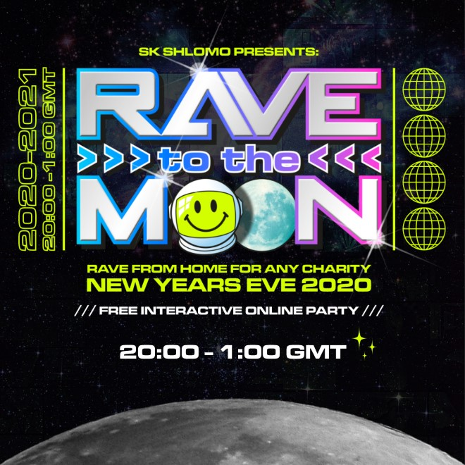 SK Shlomo Presents Rave to Moon, Rave from home for any charity New Years Eve 2020 Free interactive party 20:00 - 1:00 GMT
