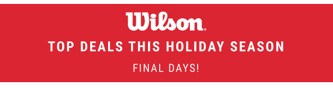 Wilson Top Deals of the Holiday Season FINAL DAYS