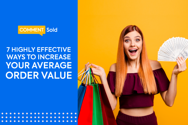 7 Highly Effective Ways to Increase Your Average Order Value