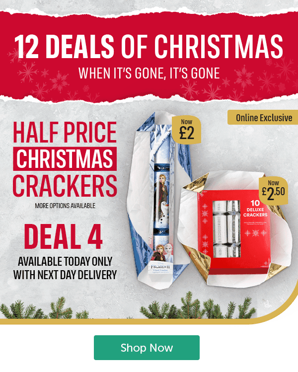 12 DEALS OF CHRISTMAS WHEN IT'S GONE, IT'S GONE HALF PRICE CHRISTMAS CRACKERS MORE OPTIONS AVAILABLE DEAL 4 AVAILABLE TODAY ONLY WITH NEXT DAY DELIVERY Frozen 2 Giant Cracker Now �Deluxe Crackers 10 Pack Now �50 Online Exclusive Shop Now