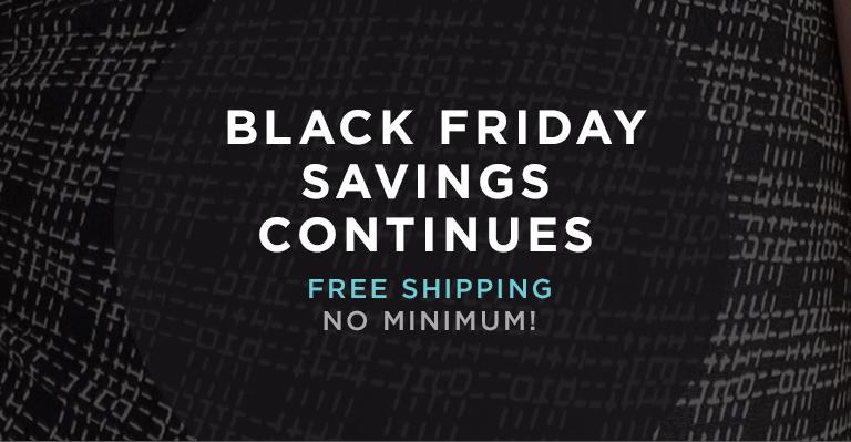 BBLACK FRIDAY SAVINGS CONTINUES | FREE SHIPPING NO MINIMUM!