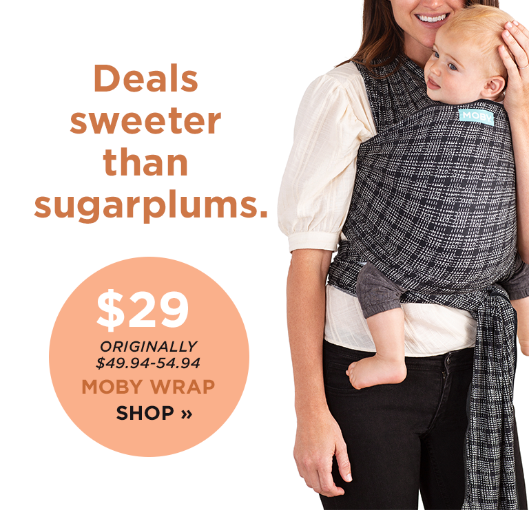 Deals sweeter than sugarplums. |  $29 ORIGINALLY $49.94-54.94 MOBY WRAP SHOP