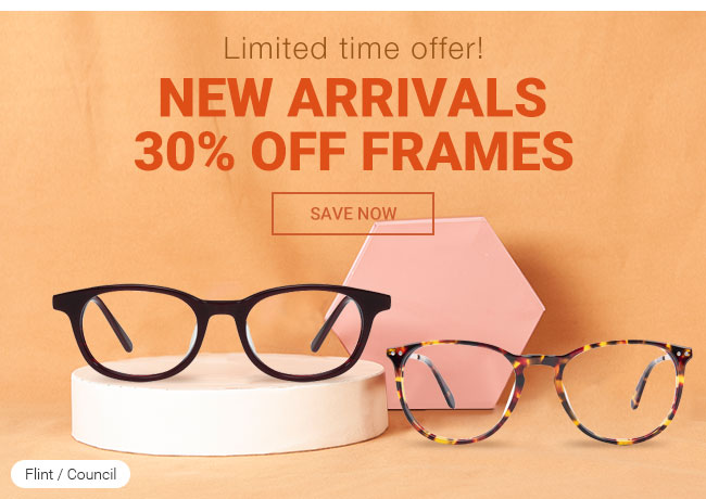 Limited time offer! New arrivals 30% off frames Save now