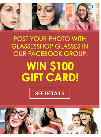Post your PHOTO with GlassesShop glasses in our Facebook group. Win $100 gift card! See details