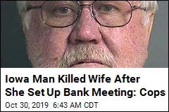 Iowa Man Killed Wife After She Set Up Bank Meeting: Cops