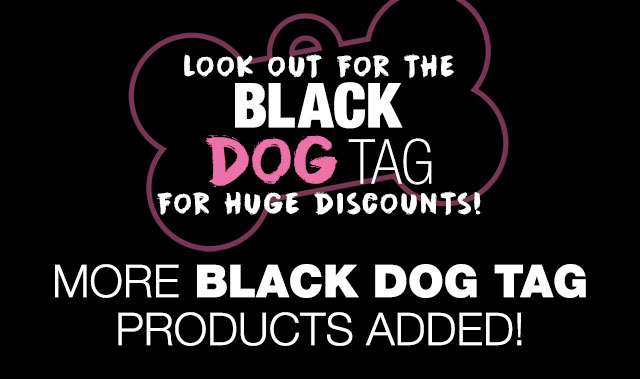 Look Out for the Black Dog Tag for HUGE Discounts