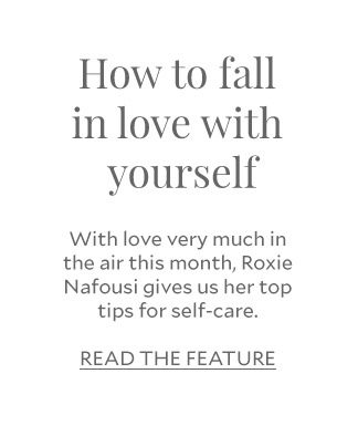 How to fall in love with yourself - With love very much in the air this month, Roxie Nafousi gives us her top tips for self-care.
