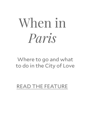 When in Paris - Where to go and what to do in the City of Love
