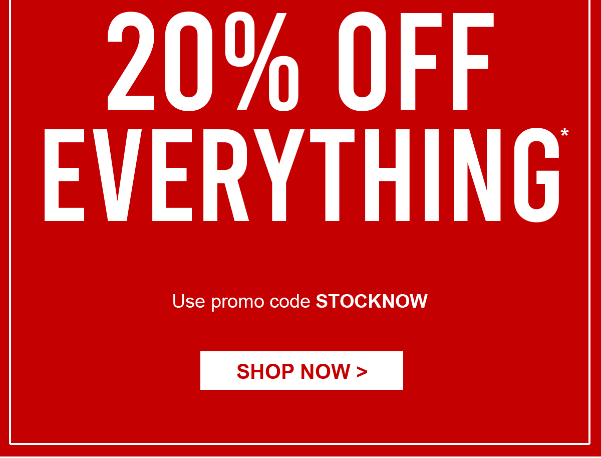 20% off Everything Use promo code STOCKNOW  Shop Now>
