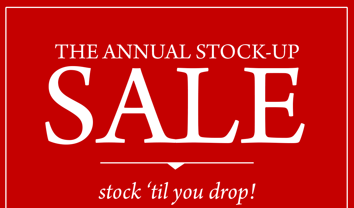 The Annual Stock-Up Sale Stock til' you drop!