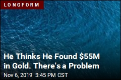 He Thinks He Found $55M in Gold. There's a Problem