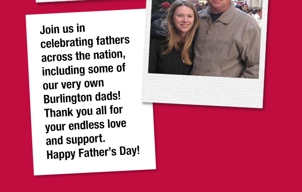 Join us in celebrating fathers across the nation, including some of our very own Burlington dads!