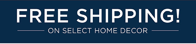 Free Shipping on Select Home Decor