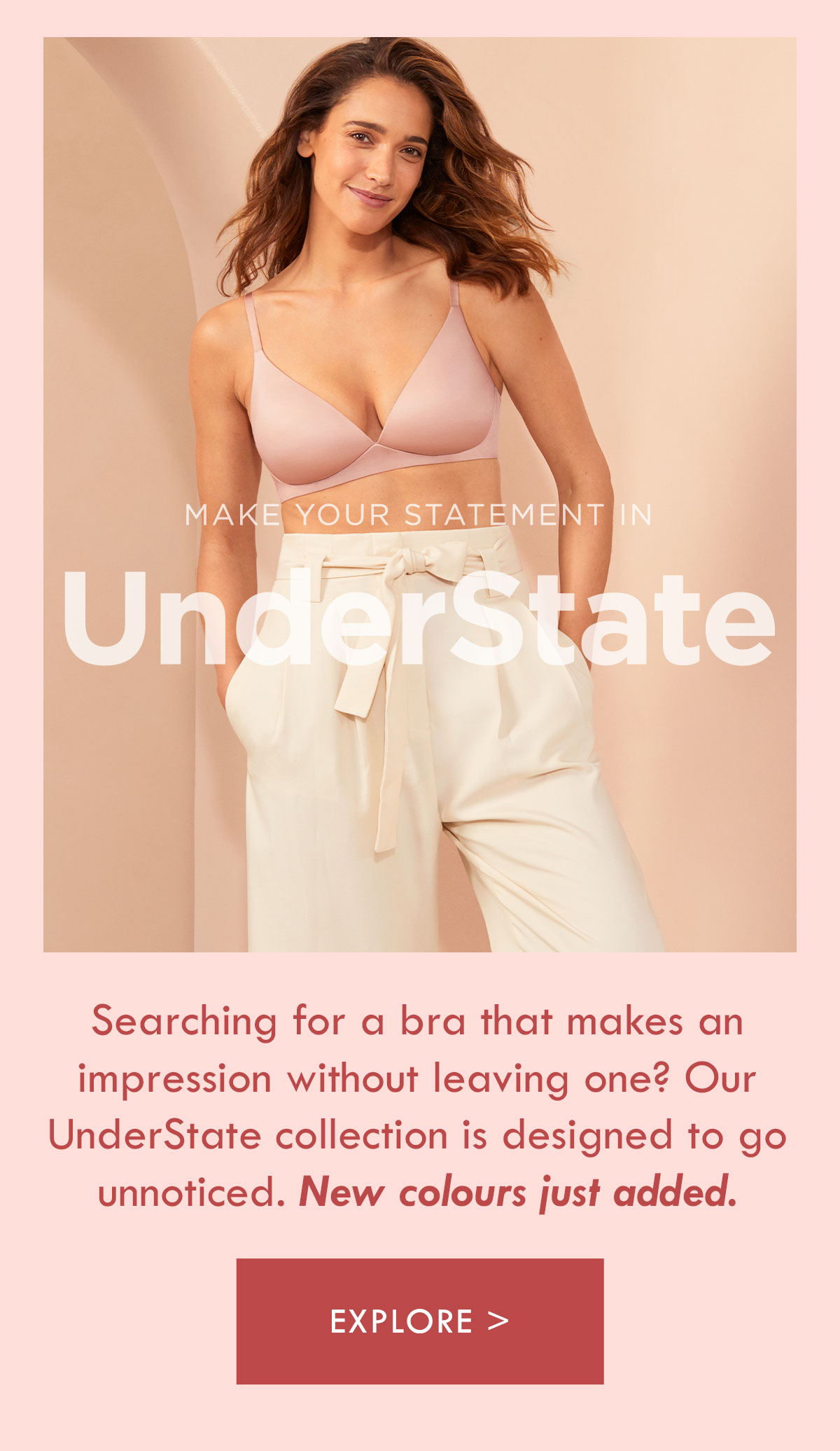 Make your statement in UnderState. New colours just added. Explore.