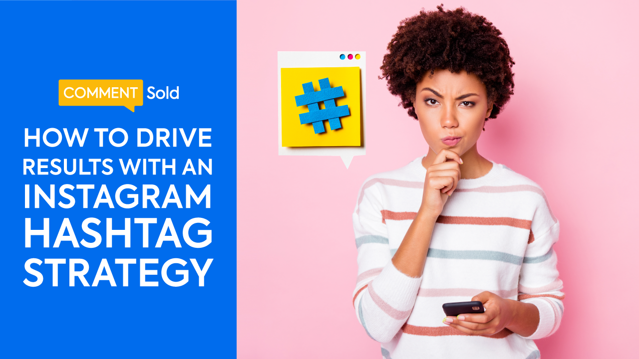 How to Drive Results with an Instagram Hashtag Strategy