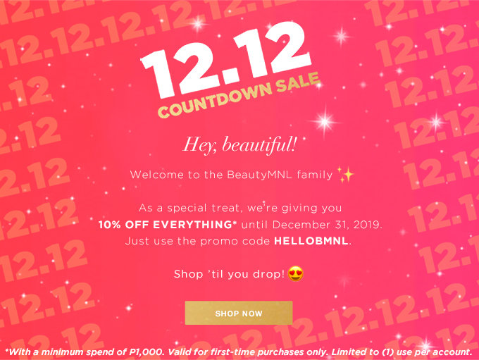 Hey, beautiful! Welcome to the BeautyMNL family ? As a special treat, we�re giving you 10% OFF EVERYTHING* until December 31, 2019. Just use the promo code HELLOBMNL. Shop �til you drop! ????