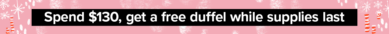 Spend $130, get a free duffel while supplies last