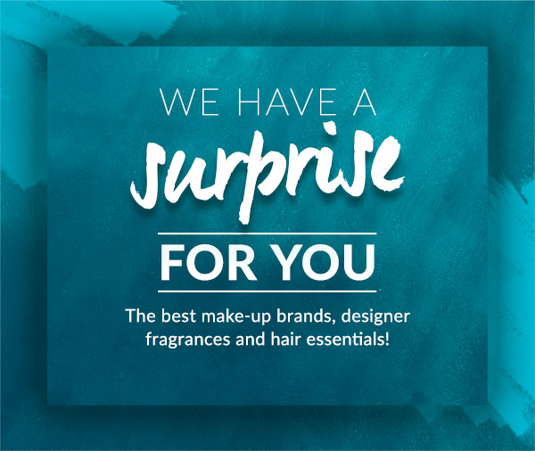 We have a surprise for you. The best make-up brands, designer fragrances and hair essentials!