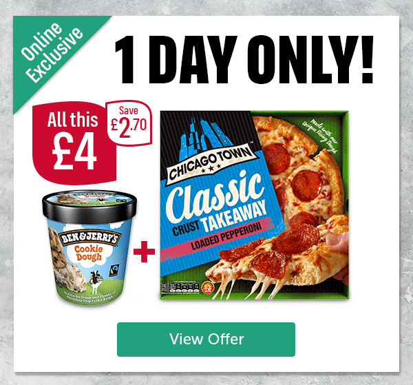 Online Exclusive 1 Day Only! Chicago Town Classic crust takeaway loaded pepperoni, Ben & Jerry's Cookie Dough All this for �Save �70 View Offer