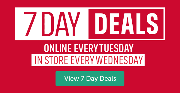 7 DAY DEALS ONLINE EVERY TUESDAY IN STORE EVERY WEDNESDAY View 7 Day Deals