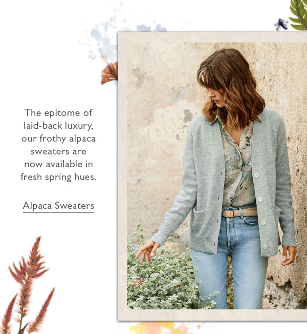 The epitome of laid-back luxury, our frothy alpaca sweaters are now available in fresh spring hues. Shop Alpaca Sweaters.