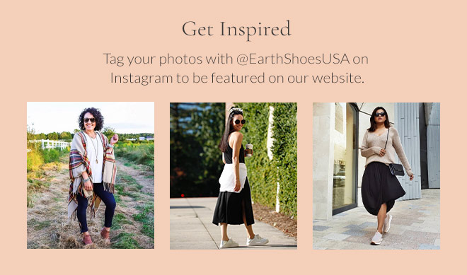 Get Inspired! Tag your photos with @EarthShoesUSA on Instagram to be featured on our website.
