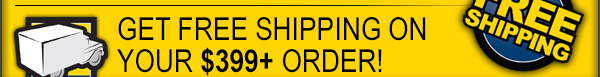 Get FREE SHIPPING on your $399+ order!