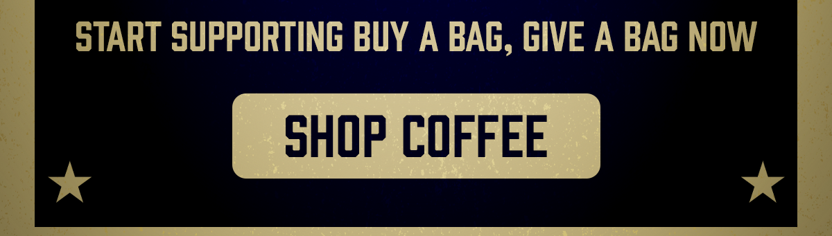 Start Supporting Buy a Bag, Give a Bag Now: Shop Coffee
