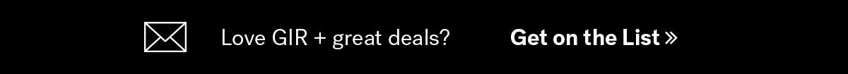 Love GIR + great deals?   Get on the List