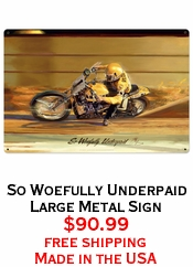 So Woefully Underpaid  Large Metal Sign