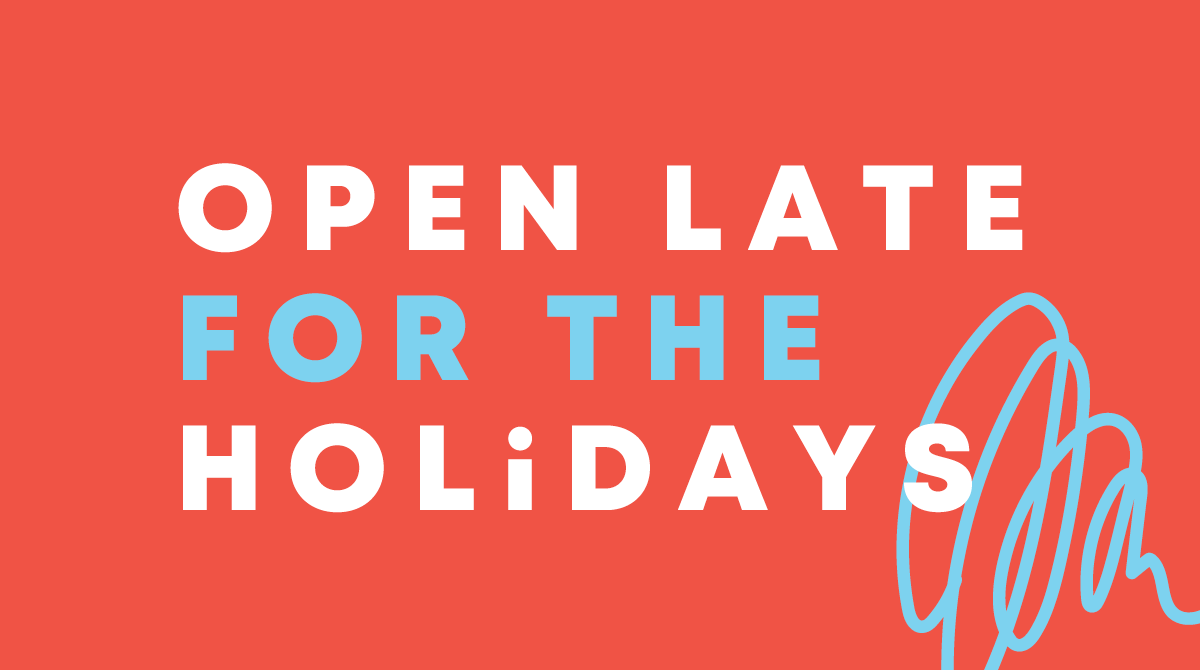 Open Late for the Holidays