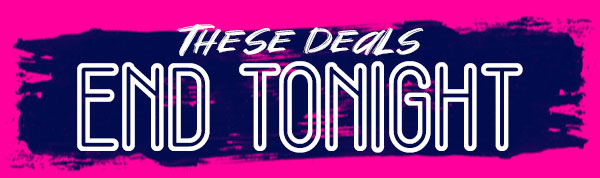 These Deals End Tonight!