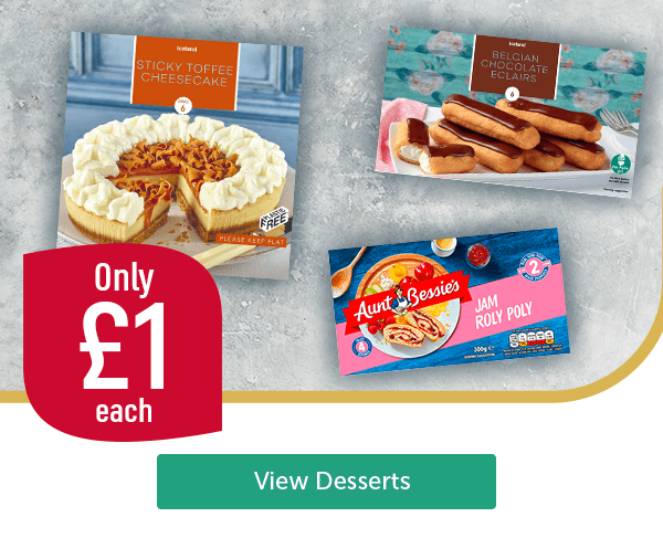 Only �each Iceland Sticky Toffee Cheesecake Iceland Belgian Chocolate Eclairs Aunt Bessie's Jam Roly Poly View Desserts