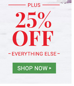 25% off everything else. Shop Now.