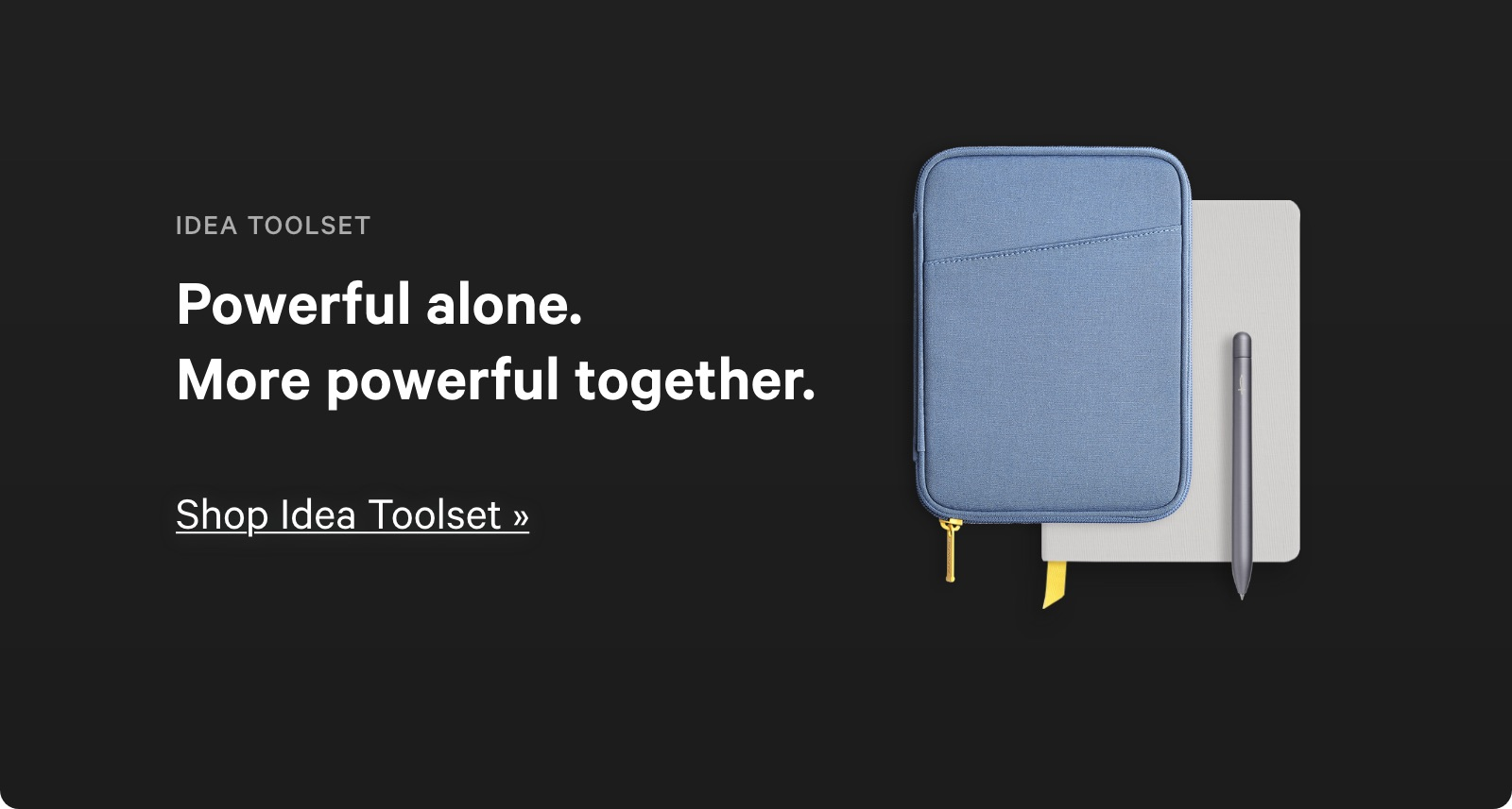 Powerful alone. More powerful together. Shop Idea Toolset ?