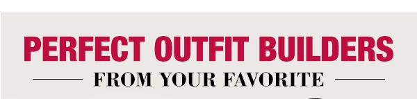 Perfect outfit builders from your favorite brands