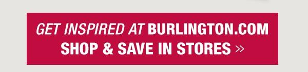 Get inspired at Burlington.com, shop & save in stores