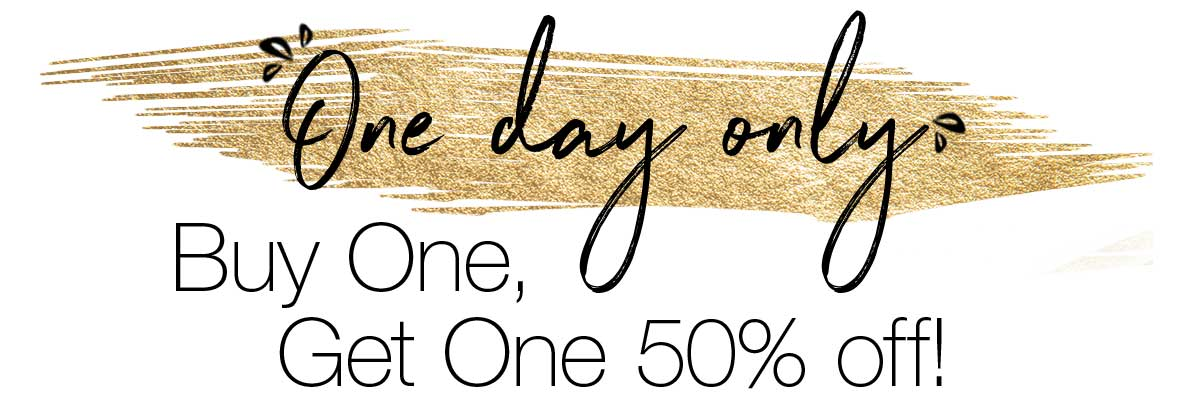 On day only: Buy One, Get One 50% off!