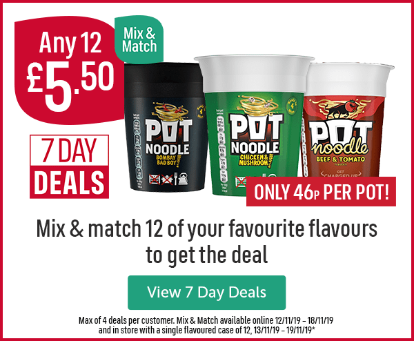 Any 12 �50. 7 Day Deals. Only 46p per pot! Mix & match 12 of your favourite flavours to get the deal. View 7 Day Deals. Max of 4 deals per customer. Mix & match available online 12/11/19 - 18/11/19 and in store with a single flavoured case of 12, 13/11/19 - 19/11/19*